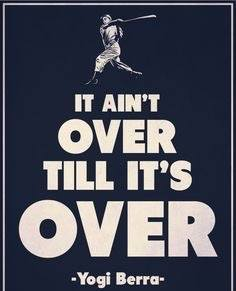 It Ain't Over Till It's Over